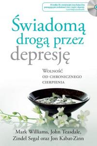 Świadomą drogą przez depresję Wolność od chronicznego cierpienia - Kabat-Zinn Jon, Teasdale John, Williams Mark, | mała okładka