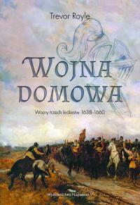 Wojna domowa. Wojny trzech królestw 1638-1660 - Trevor Royle | mała okładka