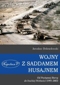 Wojny z Saddamem Husajnem od Pustynnej Burzy do Irackiej Wolności (1991-2003) - Jarosław Dobrzelewski | mała okładka