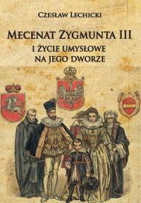 Mecenat Zygmunta III i życie umysłowe na jego dworze - Czesław Lechicki   mała okładka