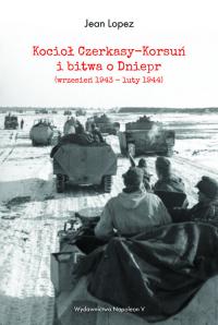 Kocioł Czerkasy-Korsuń i bitwa o Dniepr (wrzesień 1943 - luty 1944) - Lopez Jean   mała okładka