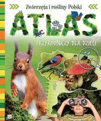 Atlas przyrodniczy dla dzieci Zwierzęta i rośliny Polski - Joanna Kuryjak | mała okładka