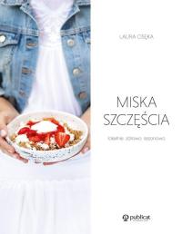 Miska szczęścia Lokalnie, zdrowo, sezonowo - Laura Osęka | mała okładka