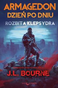 Rozbita klepsydra Armagedon dzień po dniu Tom 3 - J.L. Bourne | mała okładka