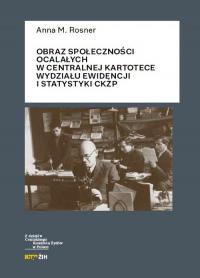 Obraz społeczności ocalałych w Centralnej Kartotece Wydziału Ewidencji i Statystyki CKŻP - Rosner Anna M. | mała okładka