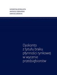 Dyskonto z tytułu braku płynności rynkowej w wycenie przedsiębiorstw - Bryka-Kita Katarzyna, Czerwiński Mateusz, Zar   mała okładka