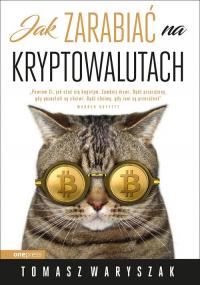 Jak zarabiać na kryptowalutach - Tomasz Waryszak | mała okładka