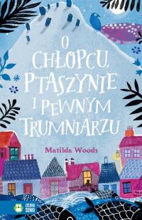O chłopcu ptaszynie i pewnym trumniarzu - Matilda Woods   mała okładka