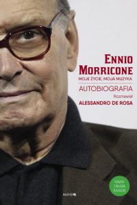 Moje życie, moja muzyka Autobiografia (rozmawiał Alessandro De Rosa) - Morricone Ennio, De Rosa Allesandro | mała okładka