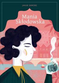 Mania Skłodowska - Jakub Skworz | mała okładka