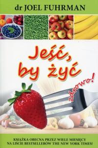 Jeść, by żyć zdrowo! - Joel Fuhrman | mała okładka
