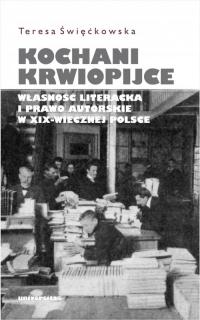 Kochani krwiopijce Własność literacka i prawo autorskie w XIX-wiecznej Polsce - Teresa Święćkowska | mała okładka