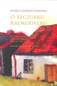 O szczurku krokodylku Dla szczurów i nie-szczurów od lat 7 do 77 - Maria Gorzechowska | mała okładka