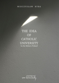 The Idea of Catholic University In the Reborn Poland - Mieczysław Ryba | mała okładka