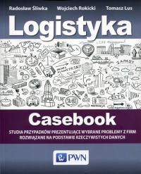 Logistyka Casebook Studia przypadków prezentujące wybrane problemy z firm rozwiązane na podstawie rzeczywistych danych - Śliwka Radosław, Rokicki Wojciech, Lus Tomasz | mała okładka