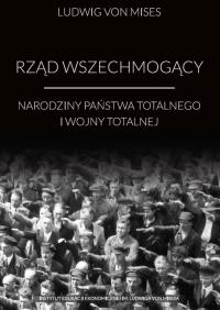 Rząd wszechmogący Narodziny państwa totalnego i wojny totalnej - Mises Ludwig von | mała okładka