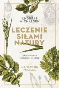 Leczenie siłami natury Lekarz w obronie medycyny naturalnej - Andreas Michalsen | mała okładka