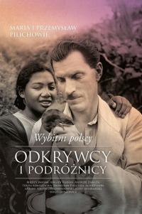 Wybitni polscy odkrywcy i podróżnicy - Pilich Maria, Pilich Przemysław | mała okładka