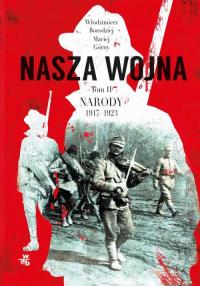 Nasza wojna Tom 2 Narody 1917-1923 - Górny Maciej, Borodziej Włodzimierz | mała okładka