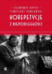 Korepetycje z niepodległości - Koper Sławomir, Pawłowski Tymoteusz | mała okładka