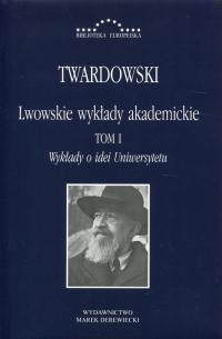 Lwowskie wykłady akademickie Tom 1 Wykłady o idei Uniwersytetu - Kazimierz Twardowski | mała okładka