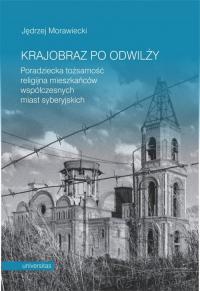 Krajobraz po odwilży Poradziecka tożsamość religijna mieszkańców współczesnych miast syberyjskich - Jędrzej Morawiecki | mała okładka