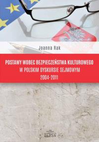 Postawy wobec bezpieczeństwa kulturowego w polskim dyskursie sejmowym 2004-2011 - Joanna Rak | mała okładka