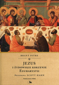 Jezus i żydowskie korzenie Eucharystii - Brant Pitre | mała okładka