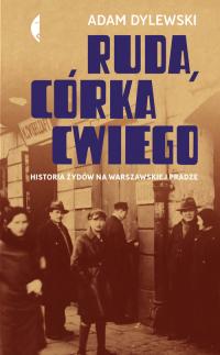 Ruda córka Cwiego Historia Żydów na warszawskiej Pradze - Adam Dylewski | mała okładka