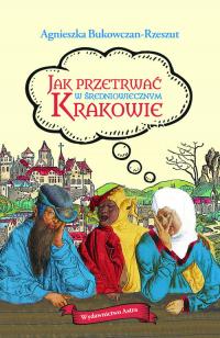 Jak przetrwać w średniowiecznym Krakowie - Agnieszka Bukowczan-Rzeszut | mała okładka
