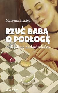 Rzuć babą o podłogę - Marzena Bieniek | mała okładka
