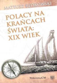 Polacy na krańcach świata XIX wiek - Mateusz Będkowski | mała okładka