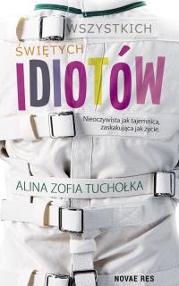 Wszystkich świętych idiotów - Tuchołka Alina Zofia   mała okładka