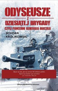 Odyseusze z Dziesiątej Brygady czyli Pancerni Generała Maczka - Bohdan Królikowski   mała okładka