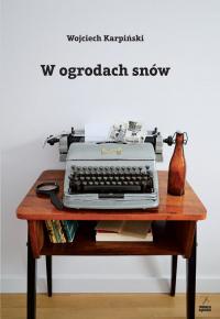 W ogrodach snów - Wojciech Karpiński | mała okładka