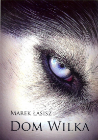 Dom wilka - Marek Łasisz | mała okładka