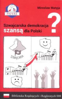 Szwajcarska demokracja szansą dla Polski? Biblioteka Rządzących i Rządzonych Tom 8 - Mirosław Matyja | mała okładka