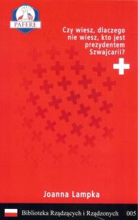Czy wiesz, dlaczego nie wiesz, kto jest prezydentem Szwajcarii? Biblioteka Rządzących i Rządzonych Tom 5 - Joanna Lampka   mała okładka