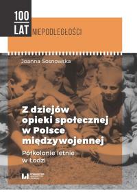 Z dziejów opieki społecznej w Polsce międzywojennej Półkolonie letnie w Łodzi - Joanna Sosnowska | mała okładka