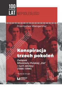 Konspiracja trzech pokoleń Związek Młodzieży Polskiej Zet i ruch zetowy (1886-1996) - Przemysław Waingertner | mała okładka