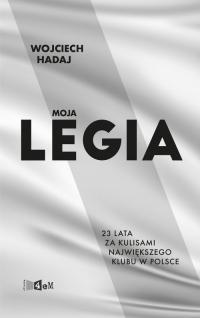 Moja Legia 23 lata za kulisami największego klubu w Polsce - Wojciech Hadaj | mała okładka
