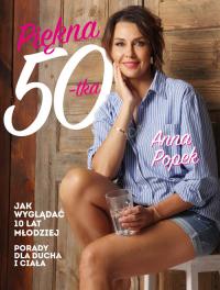 Piękna pięćdziesiątka Jak wyglądać 10 lat młodziej - Anna Popek | mała okładka