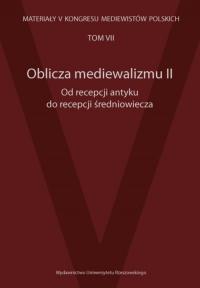 Oblicza mediewalizmu II Od recepcji antyku do recepcji średniowiecza Materiały V Kongresu Mediewistów Polskich, tom 7 -  | mała okładka