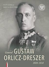 Generał Gustaw Orlicz-Dreszer 1889-1936 - Kardela Piotr, Kruszyński Marcin   mała okładka