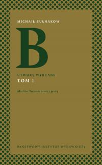 Utwory wybrane Tom 1 Morfina. Wczesne utwory prozą - Michaił Bułhakow | mała okładka