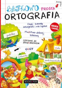 Bajkowo Prosta Ortografia Czyli Zasady Ortografii i Nie Tylko -  | mała okładka
