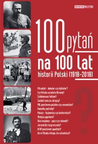 100 pytań na 100 lat historii Polski 1918-2018 - zbiorowa praca   mała okładka