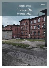 Ziemia jałowa Opowieść o Zagłębiu - Magdalena Okraska | mała okładka