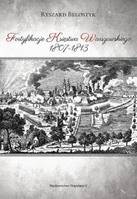 Fortyfikacje Księstwa Warszawskiego 1807-1813 - Ryszard Belostyk   mała okładka