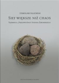 Siły większe niż chaos. Tajemnica «Przedwiośnia» Stefana Żeromskiego - Stanisław Falkowski | mała okładka